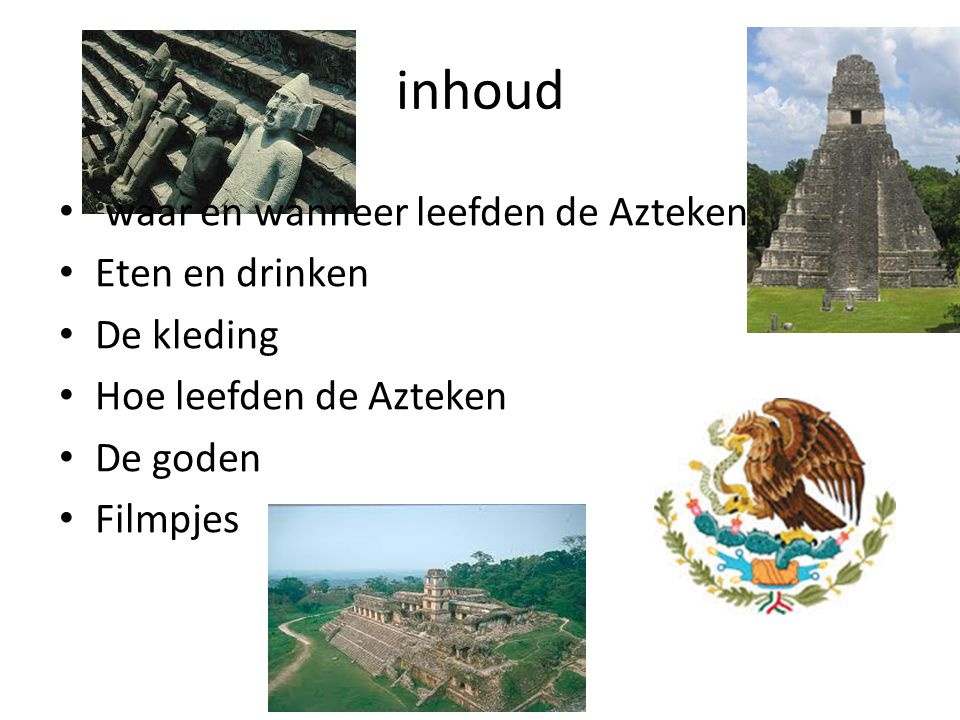 inhoud waar en wanneer leefden de Azteken Eten en drinken De kleding
