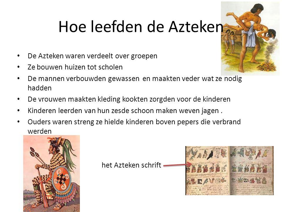 Hoe leefden de Azteken De Azteken waren verdeelt over groepen