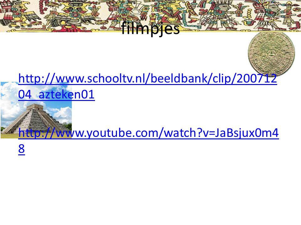 filmpjes http://www.schooltv.nl/beeldbank/clip/20071204_azteken01 http://www.youtube.com/watch v=JaBsjux0m48