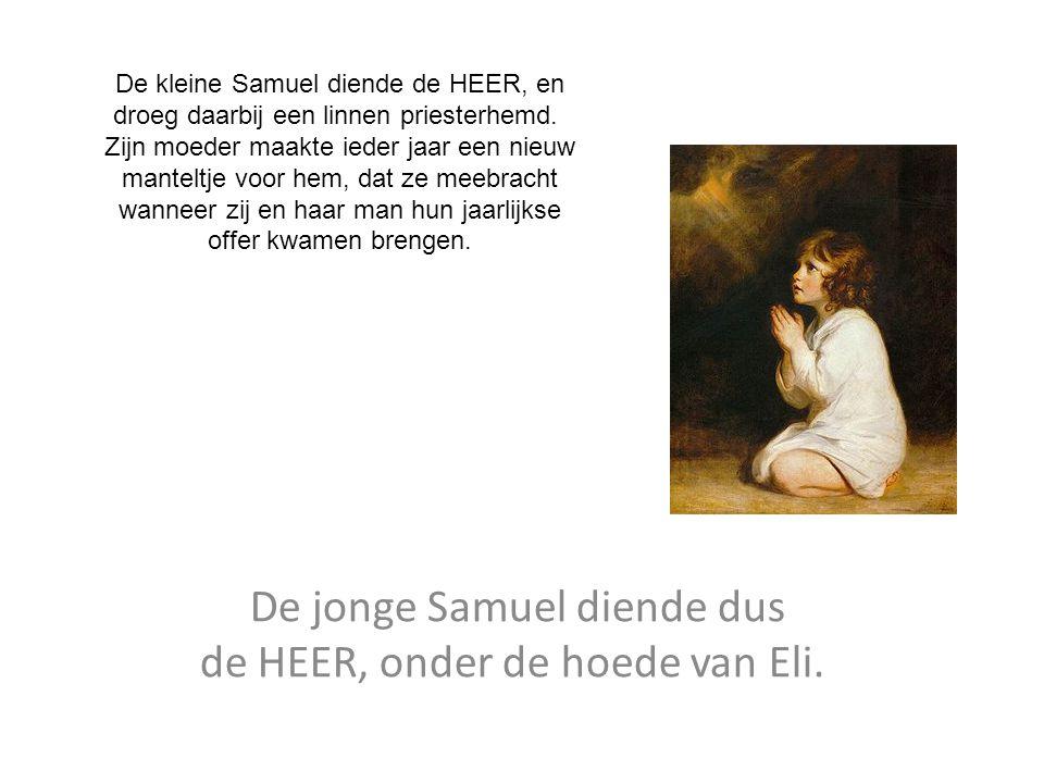 De jonge Samuel diende dus de HEER, onder de hoede van Eli.
