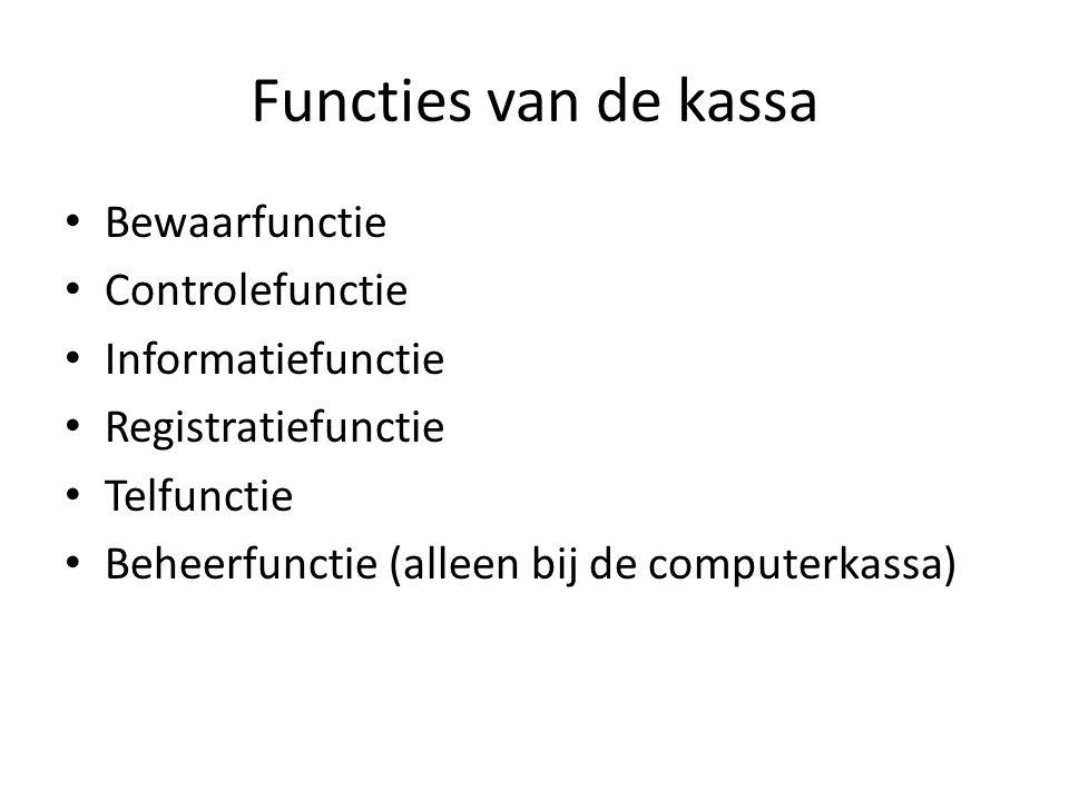 Functies van de kassa Bewaarfunctie Controlefunctie Informatiefunctie