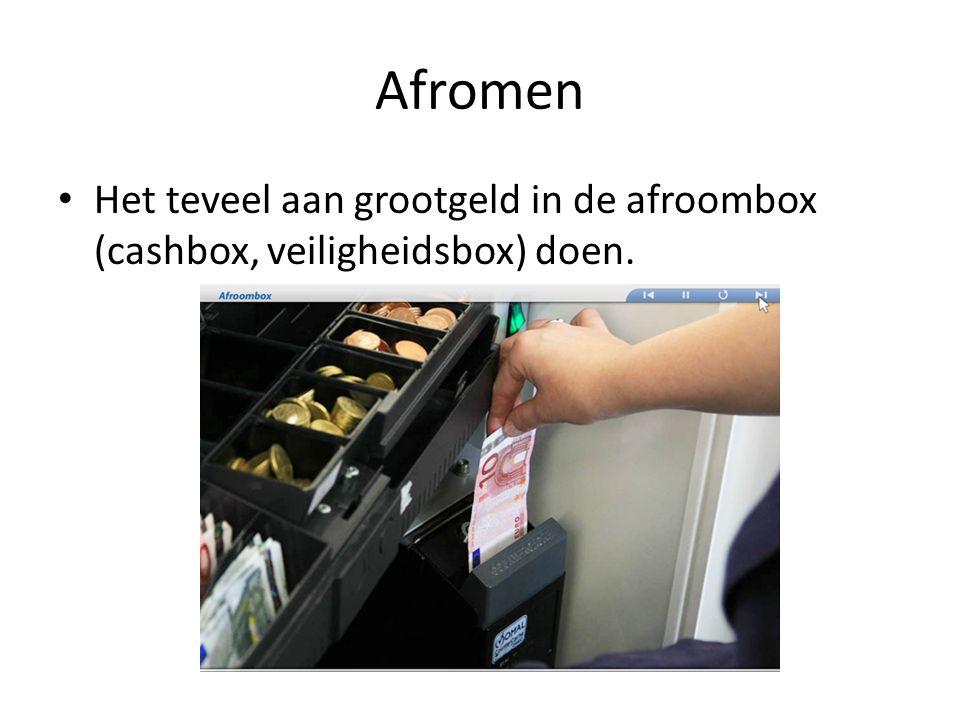 Afromen Het teveel aan grootgeld in de afroombox (cashbox, veiligheidsbox) doen.