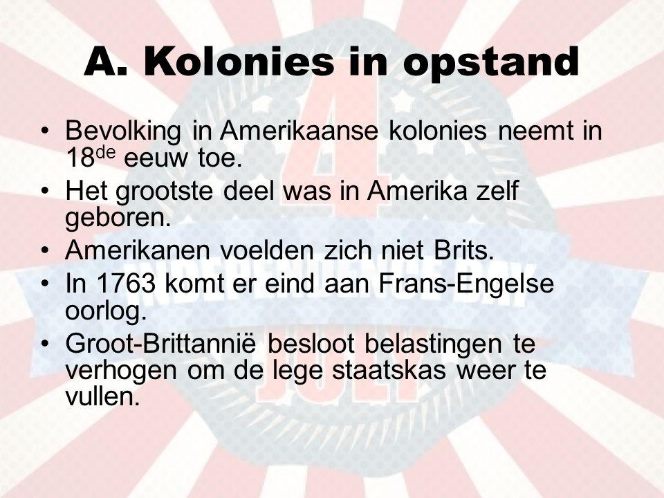 A. Kolonies in opstand Bevolking in Amerikaanse kolonies neemt in 18de eeuw toe. Het grootste deel was in Amerika zelf geboren.