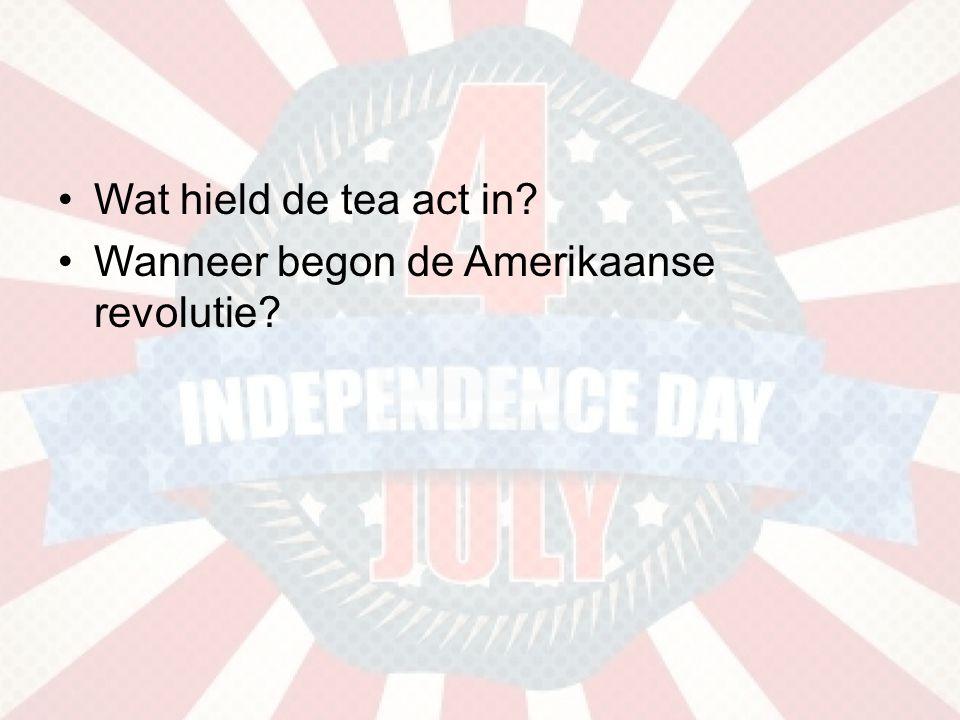 Wat hield de tea act in Wanneer begon de Amerikaanse revolutie