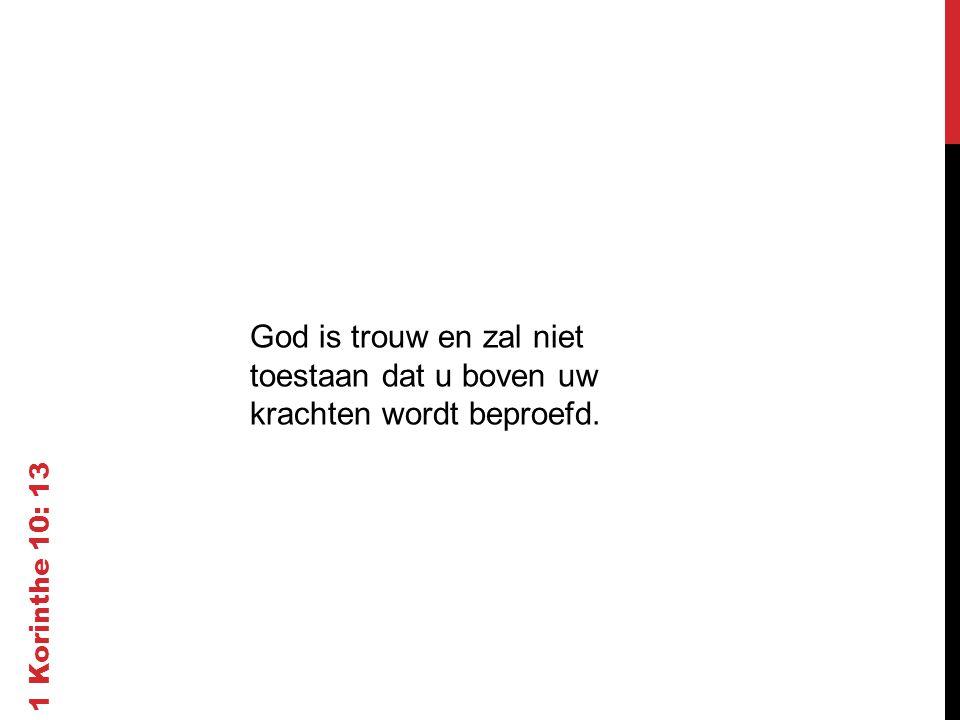 God is trouw en zal niet toestaan dat u boven uw krachten wordt beproefd.