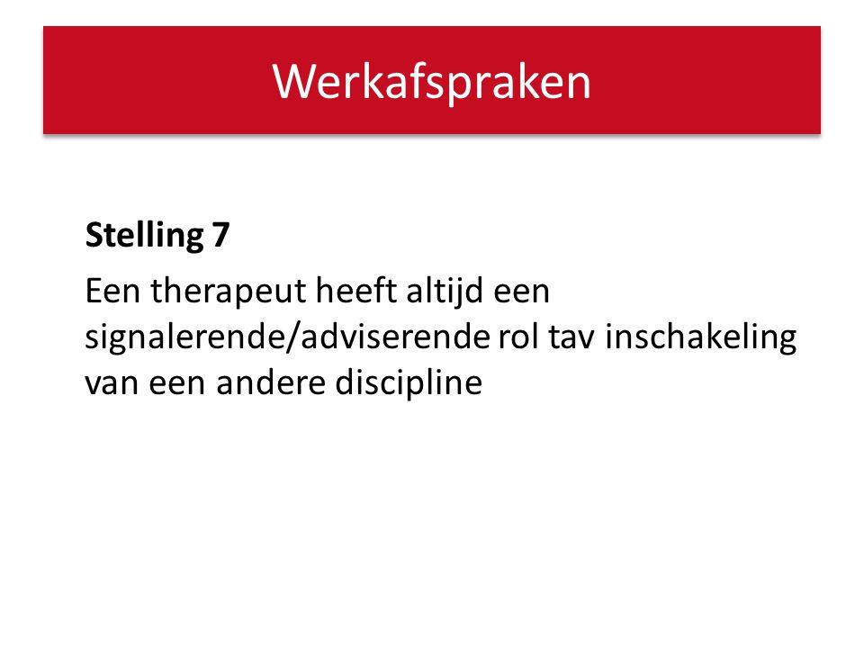 Werkafspraken Stelling 7 Een therapeut heeft altijd een signalerende/adviserende rol tav inschakeling van een andere discipline