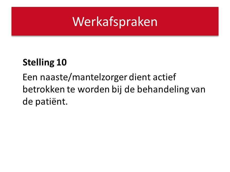 Werkafspraken Stelling 10 Een naaste/mantelzorger dient actief betrokken te worden bij de behandeling van de patiënt.