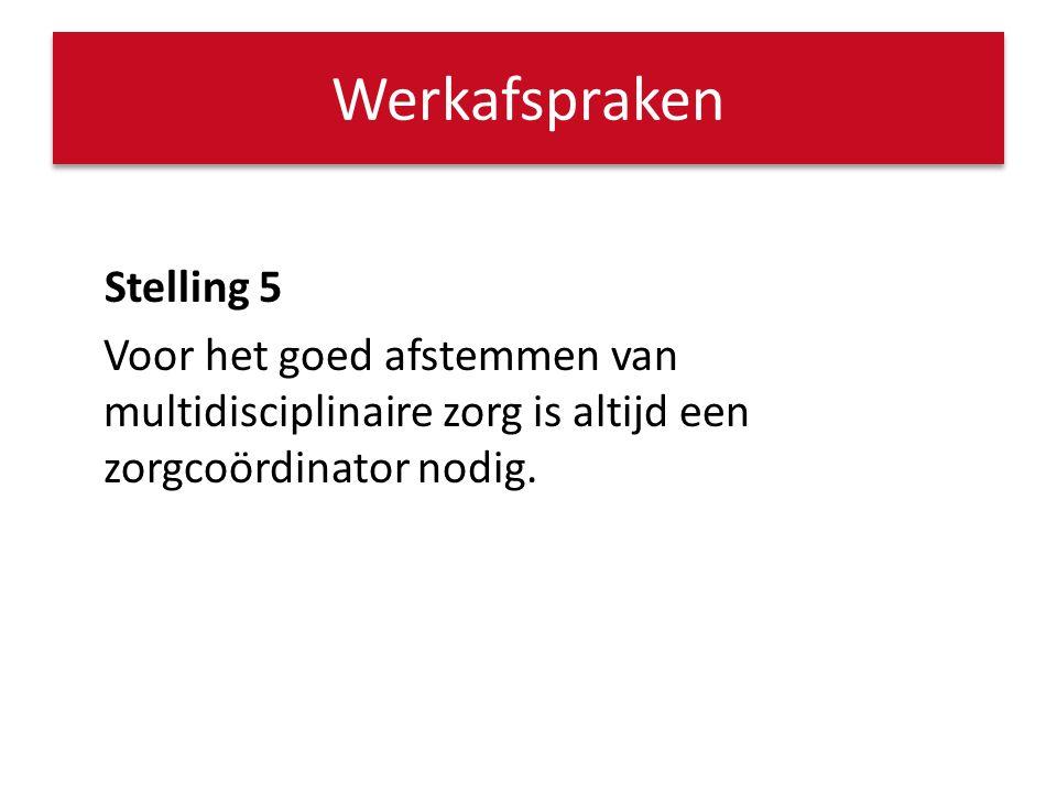 Werkafspraken Stelling 5 Voor het goed afstemmen van multidisciplinaire zorg is altijd een zorgcoördinator nodig.