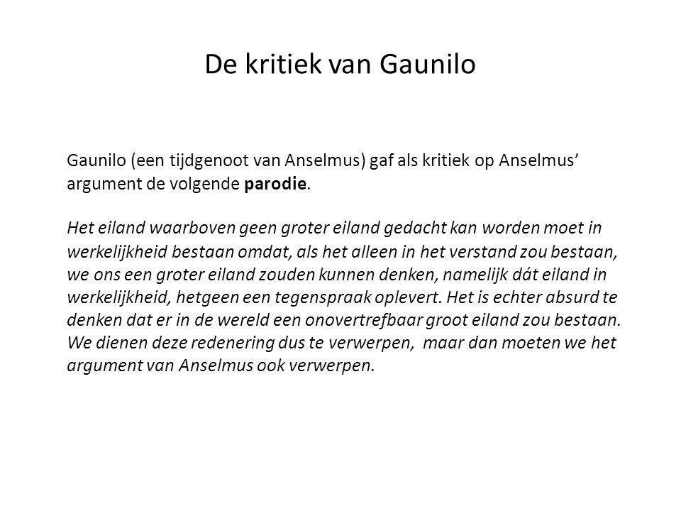 De kritiek van Gaunilo Gaunilo (een tijdgenoot van Anselmus) gaf als kritiek op Anselmus' argument de volgende parodie.