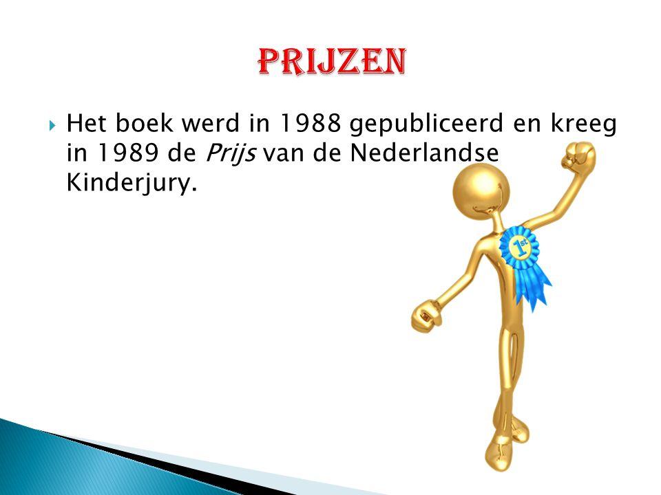 prijzen Het boek werd in 1988 gepubliceerd en kreeg in 1989 de Prijs van de Nederlandse Kinderjury.