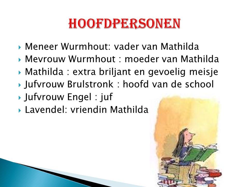 hoofdpersonen Meneer Wurmhout: vader van Mathilda