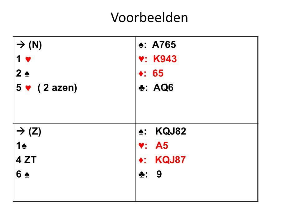 Voorbeelden  (N) 1  2 ♠ 5  ( 2 azen) ♠: A765 ♥: K943 ♦: 65 ♣: AQ6
