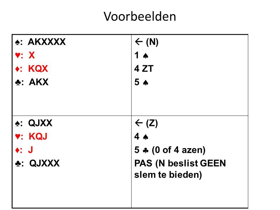 Voorbeelden ♠: AKXXXX ♥: X ♦: KQX ♣: AKX  (N) 1  4 ZT 5  ♠: QJXX