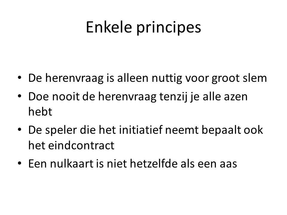 Enkele principes De herenvraag is alleen nuttig voor groot slem
