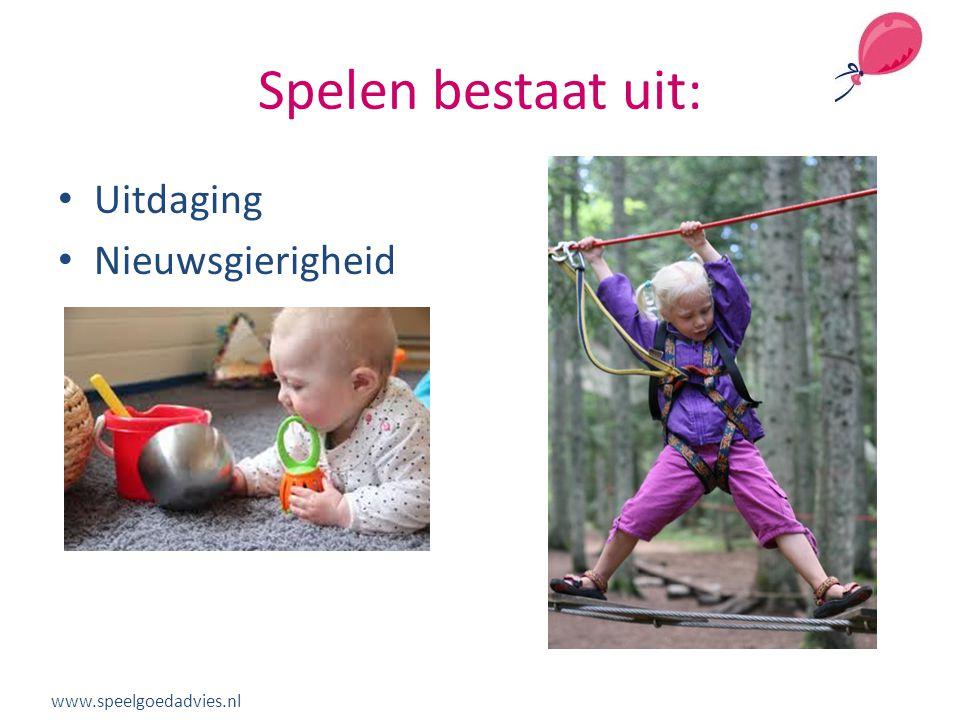Spelen bestaat uit: Uitdaging Nieuwsgierigheid www.speelgoedadvies.nl