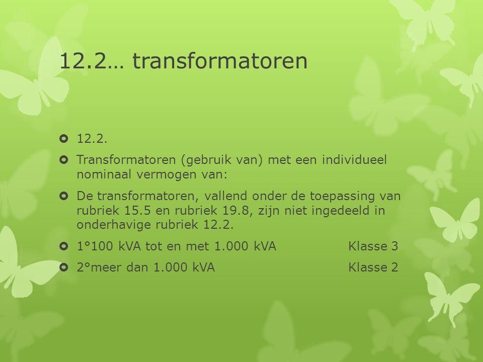 12.2… transformatoren 12.2. Transformatoren (gebruik van) met een individueel nominaal vermogen van: