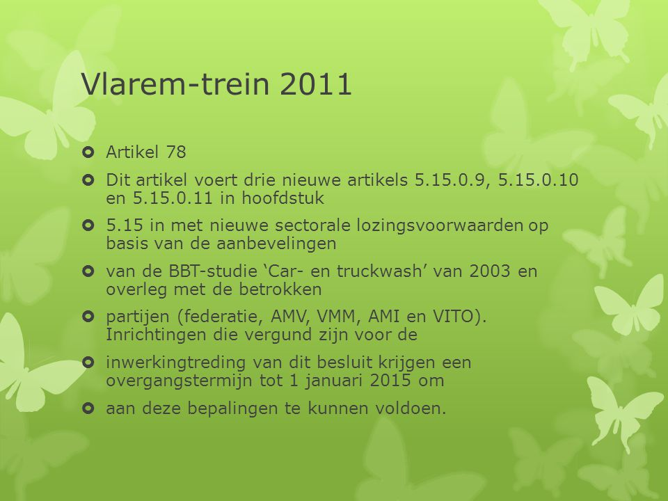 Vlarem-trein 2011 Artikel 78. Dit artikel voert drie nieuwe artikels 5.15.0.9, 5.15.0.10 en 5.15.0.11 in hoofdstuk.