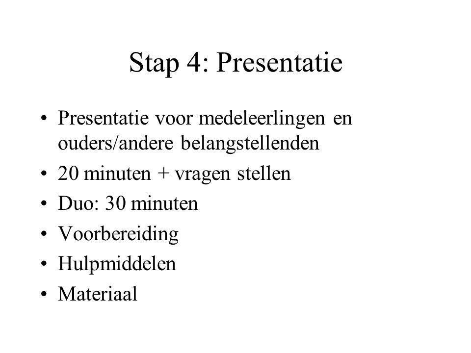Stap 4: Presentatie Presentatie voor medeleerlingen en ouders/andere belangstellenden. 20 minuten + vragen stellen.