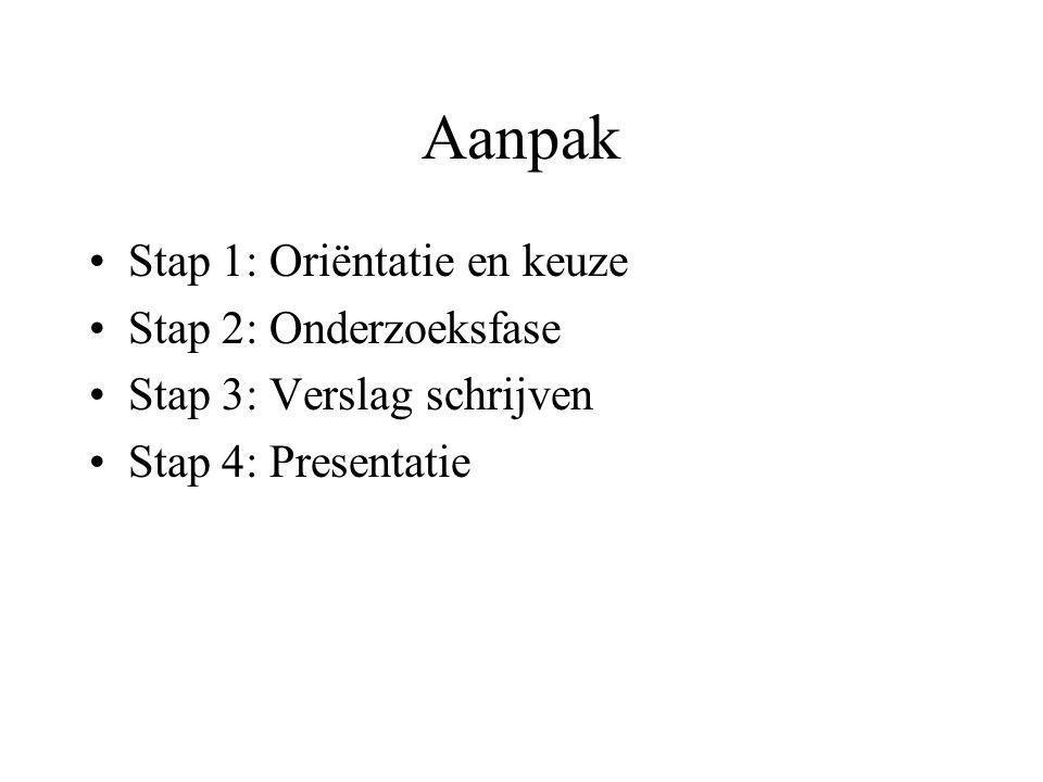 Aanpak Stap 1: Oriëntatie en keuze Stap 2: Onderzoeksfase