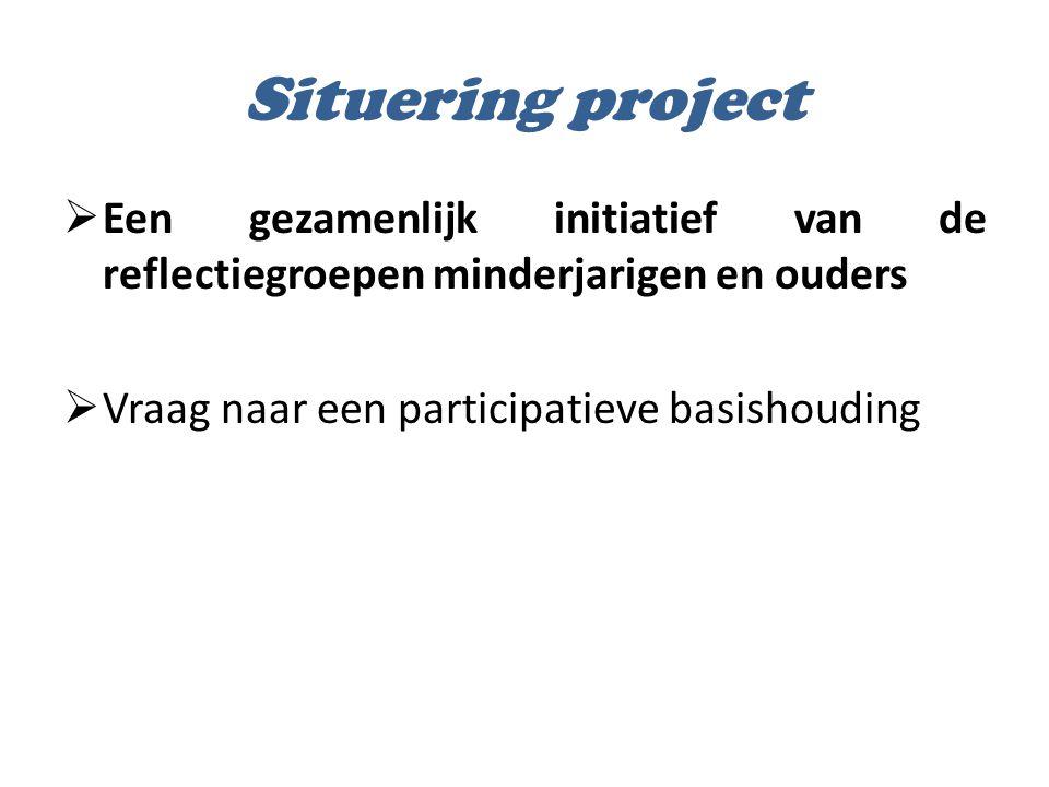 Situering project Een gezamenlijk initiatief van de reflectiegroepen minderjarigen en ouders. Vraag naar een participatieve basishouding.