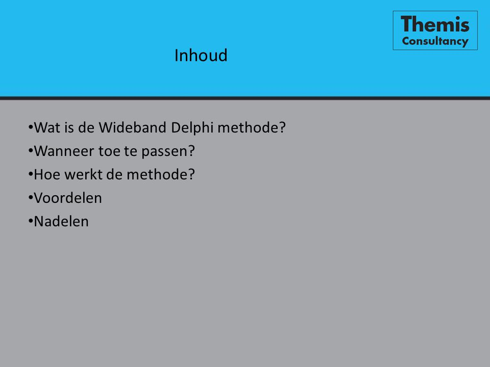 Inhoud Wat is de Wideband Delphi methode Wanneer toe te passen