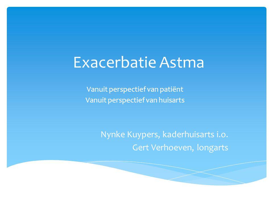 Exacerbatie Astma Nynke Kuypers, kaderhuisarts i.o.