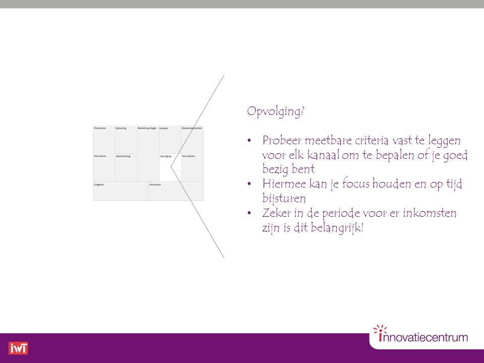 Opvolging Probeer meetbare criteria vast te leggen voor elk kanaal om te bepalen of je goed bezig bent.