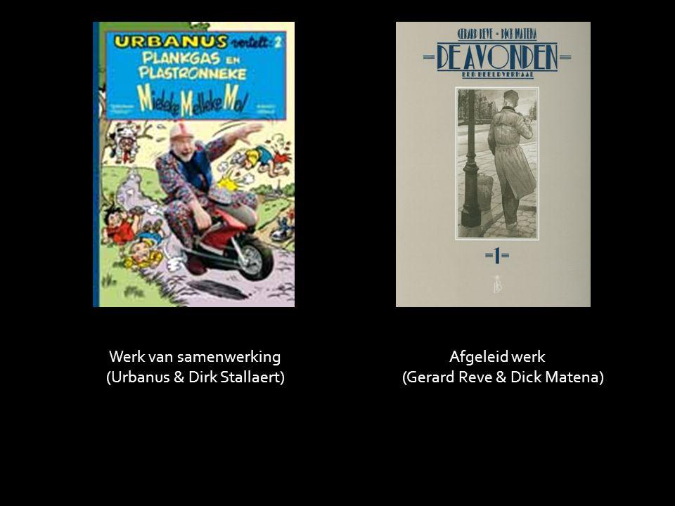 Werk van samenwerking (Urbanus & Dirk Stallaert) Afgeleid werk (Gerard Reve & Dick Matena)