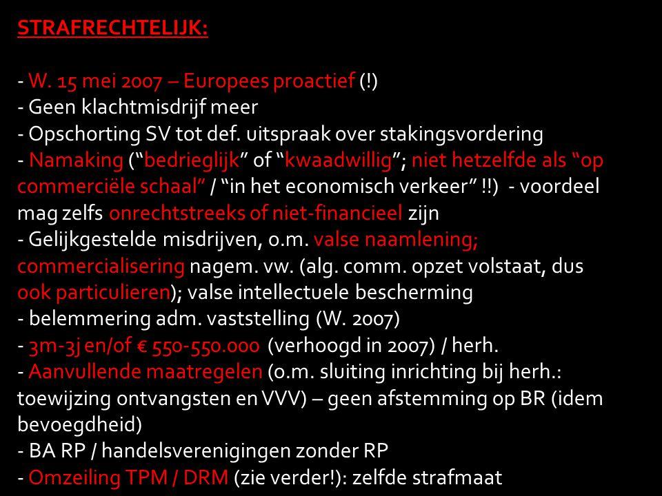 STRAFRECHTELIJK: W. 15 mei 2007 – Europees proactief (!) Geen klachtmisdrijf meer. Opschorting SV tot def. uitspraak over stakingsvordering.