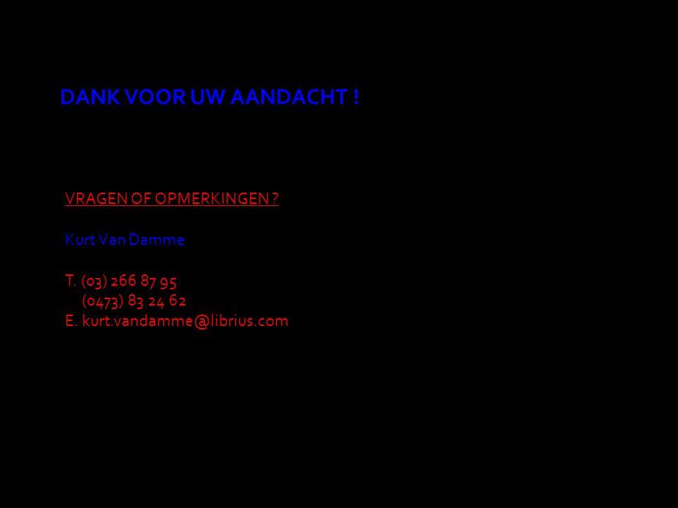 DANK VOOR UW AANDACHT ! VRAGEN OF OPMERKINGEN Kurt Van Damme