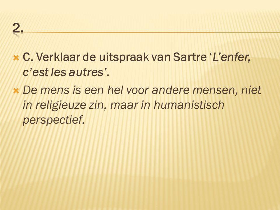 2. C. Verklaar de uitspraak van Sartre 'L'enfer, c'est les autres'.
