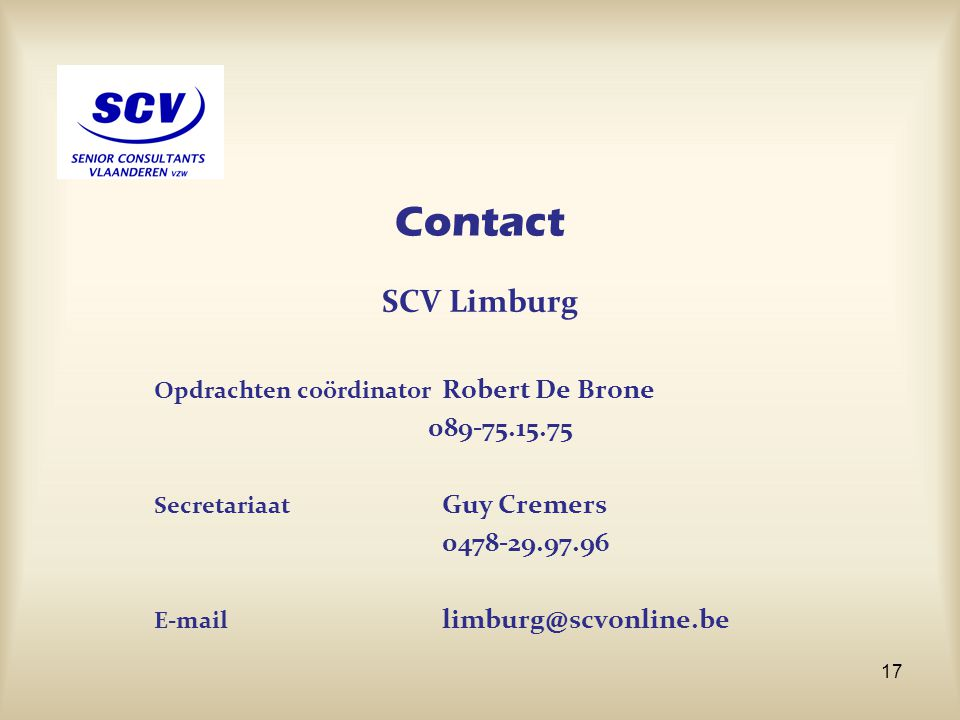 Contact SCV Limburg. Opdrachten coördinator Robert De Brone. 089-75.15.75. Secretariaat Guy Cremers.