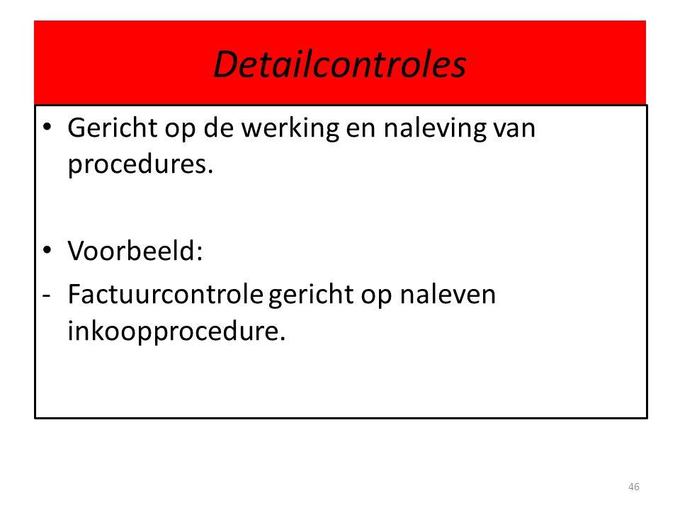 Detailcontroles Gericht op de werking en naleving van procedures.