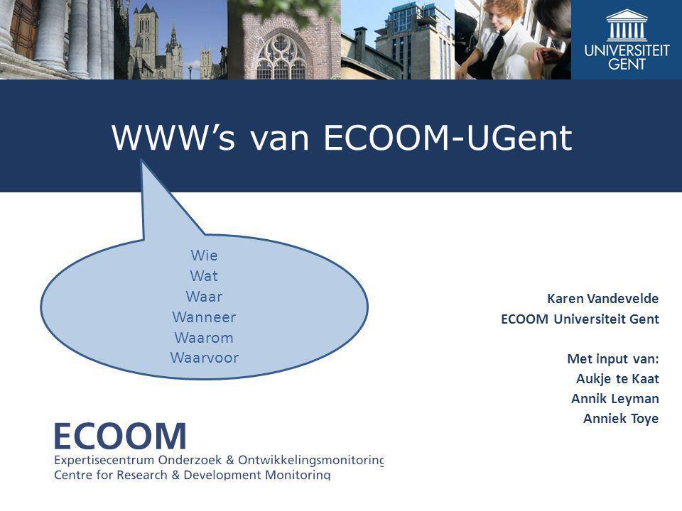 WWW's van ECOOM-UGent Wie Wat Waar Wanneer Waarom Waarvoor