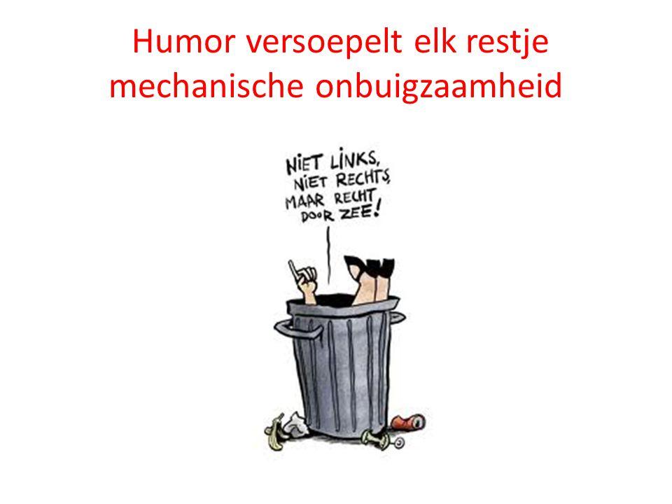 Humor versoepelt elk restje mechanische onbuigzaamheid