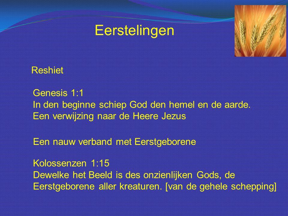 Eerstelingen Reshiet. Genesis 1:1 In den beginne schiep God den hemel en de aarde. Een verwijzing naar de Heere Jezus.