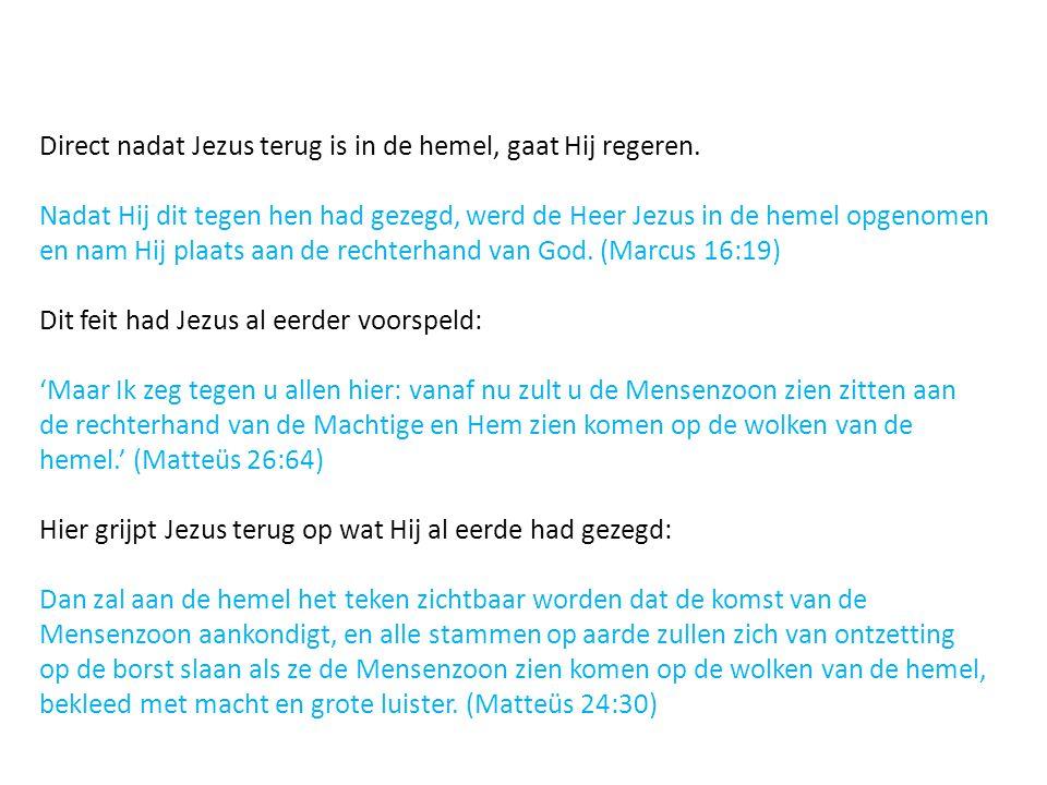 Direct nadat Jezus terug is in de hemel, gaat Hij regeren