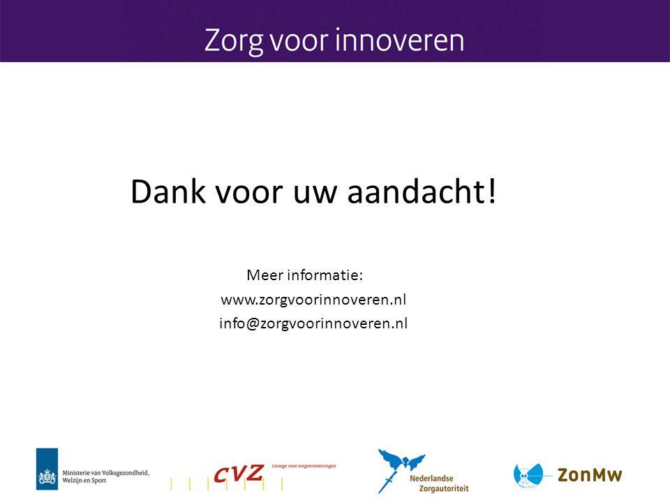 Dank voor uw aandacht! Meer informatie: www.zorgvoorinnoveren.nl