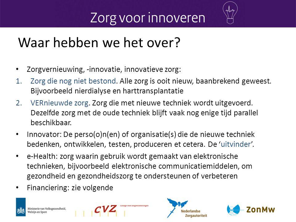 Waar hebben we het over Zorgvernieuwing, -innovatie, innovatieve zorg: