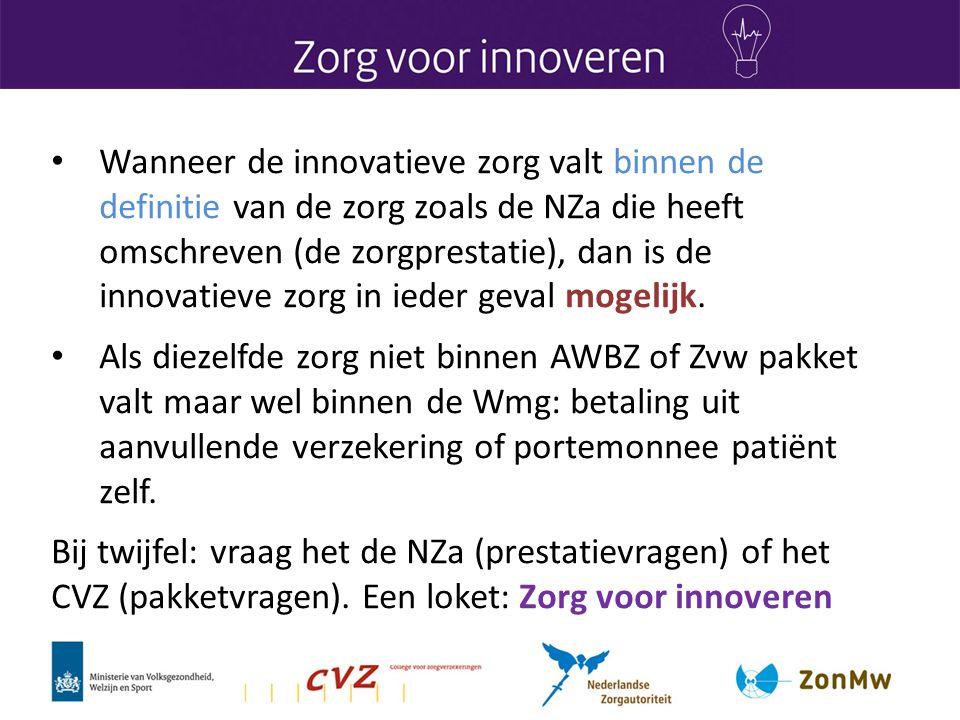 Wanneer de innovatieve zorg valt binnen de definitie van de zorg zoals de NZa die heeft omschreven (de zorgprestatie), dan is de innovatieve zorg in ieder geval mogelijk.