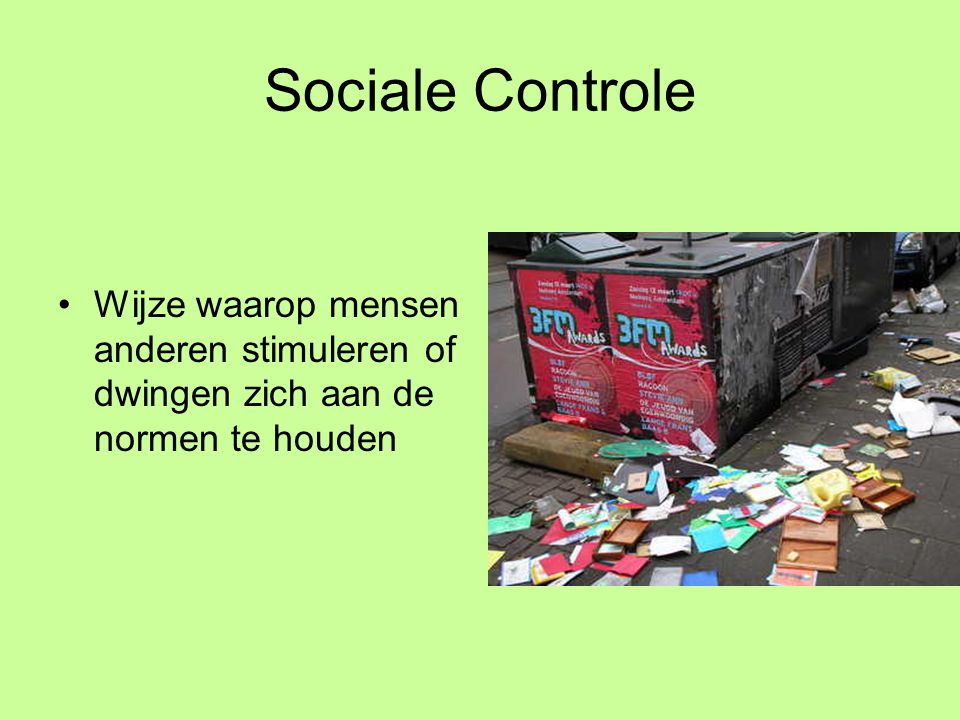 Sociale Controle Wijze waarop mensen anderen stimuleren of dwingen zich aan de normen te houden