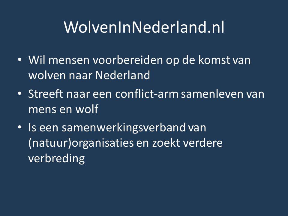 WolvenInNederland.nl Wil mensen voorbereiden op de komst van wolven naar Nederland. Streeft naar een conflict-arm samenleven van mens en wolf.