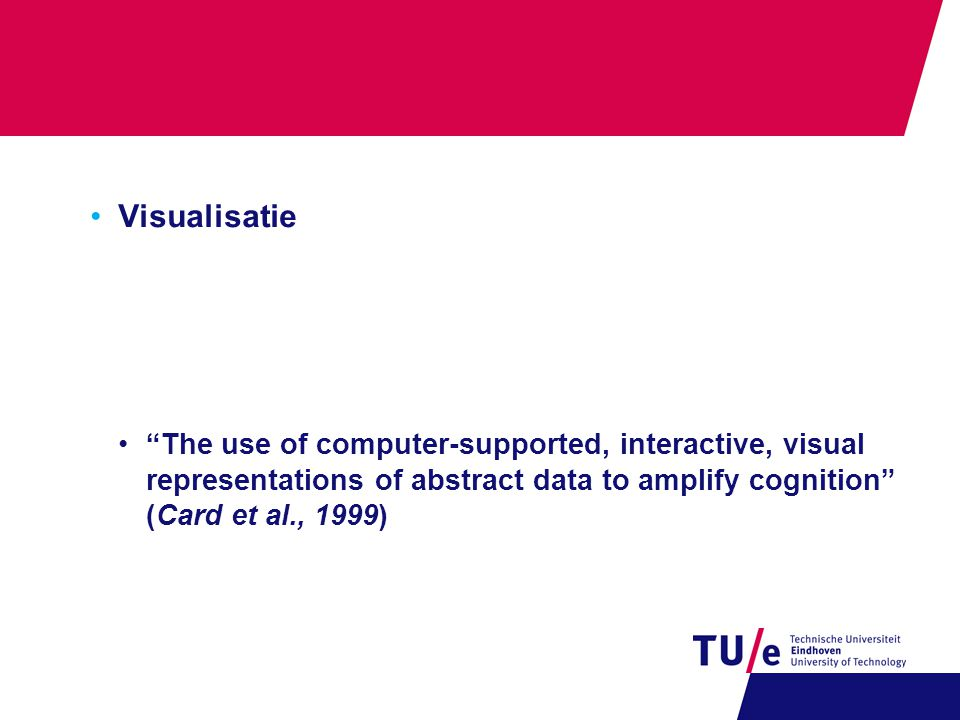 Visualisatie The use of computer-supported, interactive, visual representations of abstract data to amplify cognition