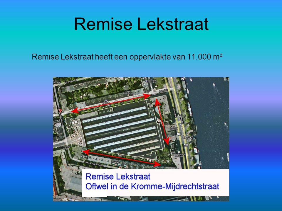 Remise Lekstraat Remise Lekstraat heeft een oppervlakte van 11.000 m²