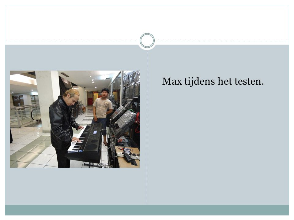 Max tijdens het testen.