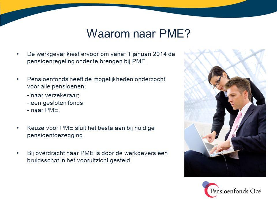 Waarom naar PME De werkgever kiest ervoor om vanaf 1 januari 2014 de pensioenregeling onder te brengen bij PME.