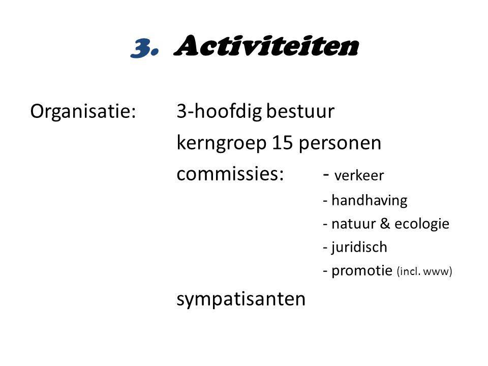 3. Activiteiten Organisatie: 3-hoofdig bestuur kerngroep 15 personen