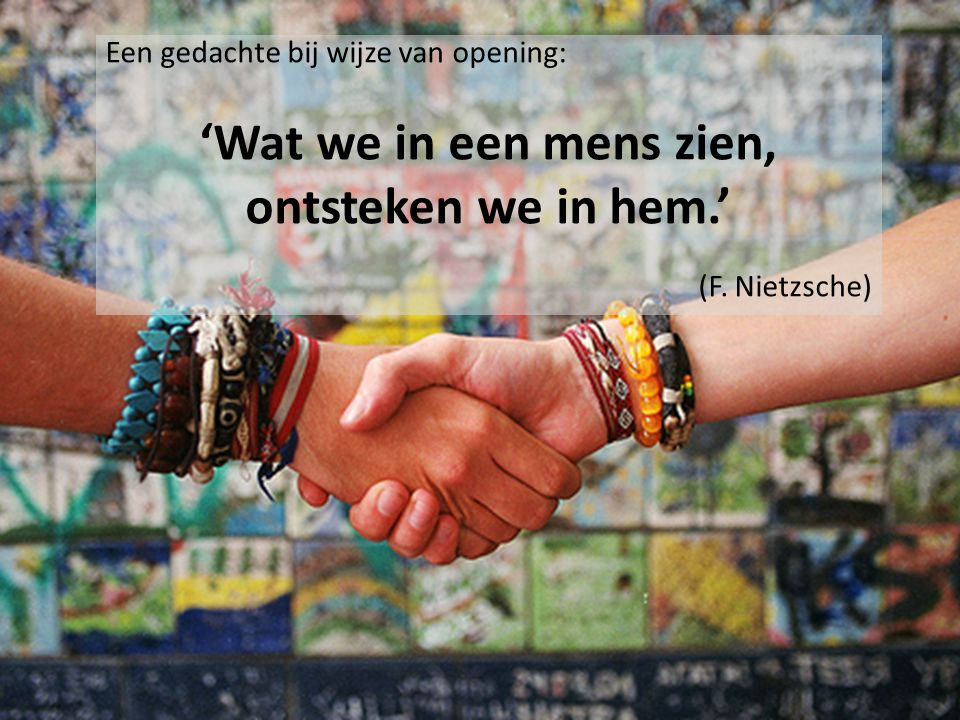 'Wat we in een mens zien, ontsteken we in hem.'
