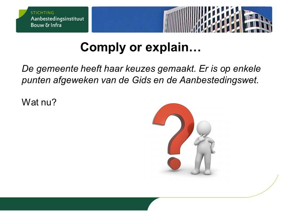 Comply or explain… De gemeente heeft haar keuzes gemaakt. Er is op enkele punten afgeweken van de Gids en de Aanbestedingswet.