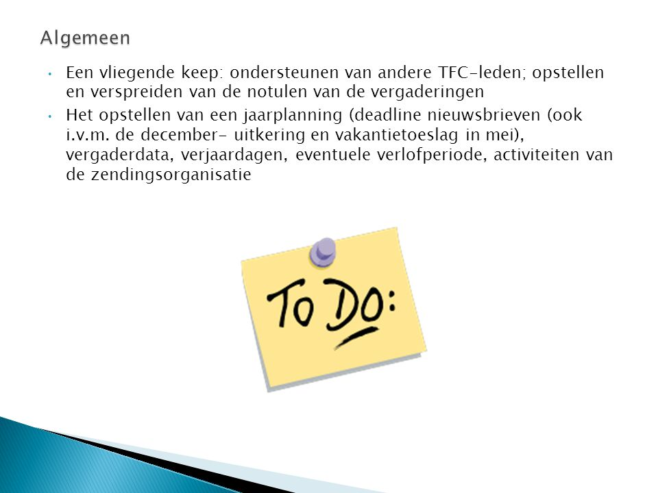 Algemeen Een vliegende keep: ondersteunen van andere TFC-leden; opstellen en verspreiden van de notulen van de vergaderingen.